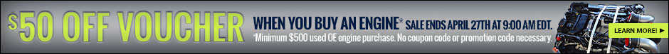 Get a $50 for an Engine Purchase Through 9:00AM EDT April 27, 2015
